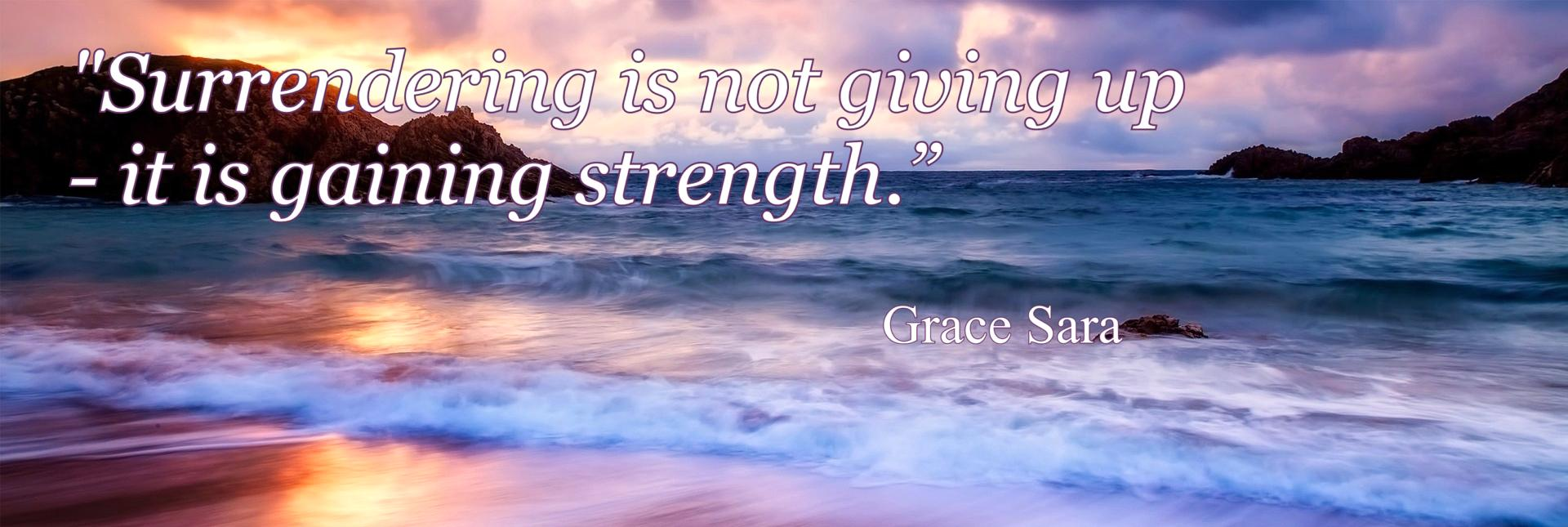 """Surrendering is not giving up  - it is gaining strength."" - Grace Sara.  DML Counselling & Psychotherapy, County Wexford, Ireland"